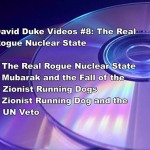 DAVID DUKE VIDEOS #8: THE REAL ROGUE NUCLEAR STATE